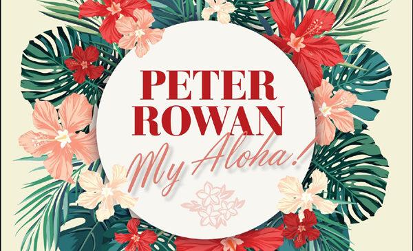 PETER ROWAN – MY ALOHA!