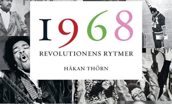 HÅKAN THÖRN – 1968: REVOLUTIONENS RYTMER