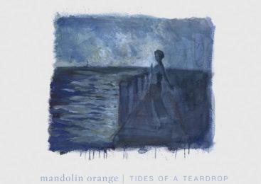 MANDOLIN ORANGE – TIDES OF A TEARDROP
